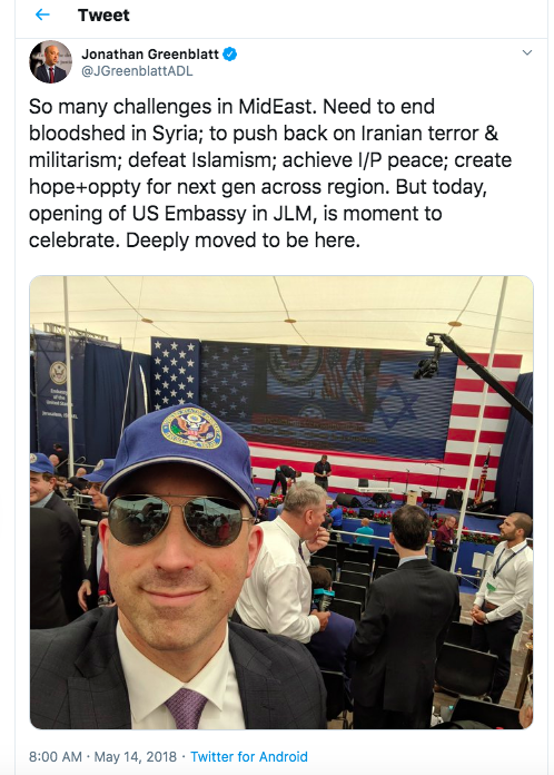 """Screenshot of tweet from @JGreenblattADL:  """"So many challenges in MidEast. Need to end bloodshed in Syria; to push back on Iranian terror & militarism; defeat Islamism; achieve I/P peace; create hope+oppty for next gen across region. But today, opening of US Embassy in JLM, is moment to celebrate. Deeply moved to be here."""""""